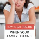 How to Eat Healthy When Your Family Doesn't. Woman holding chin in her hand looking down
