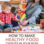 How to Make Healthy Food Choices in Your Busy Family Life. Busy working mom with three kids prepping dinner in the kitchen.