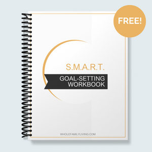 Goal-setting Workbook - Whole Family Living. Front cover of a goal-setting workbook for setting smart goals.