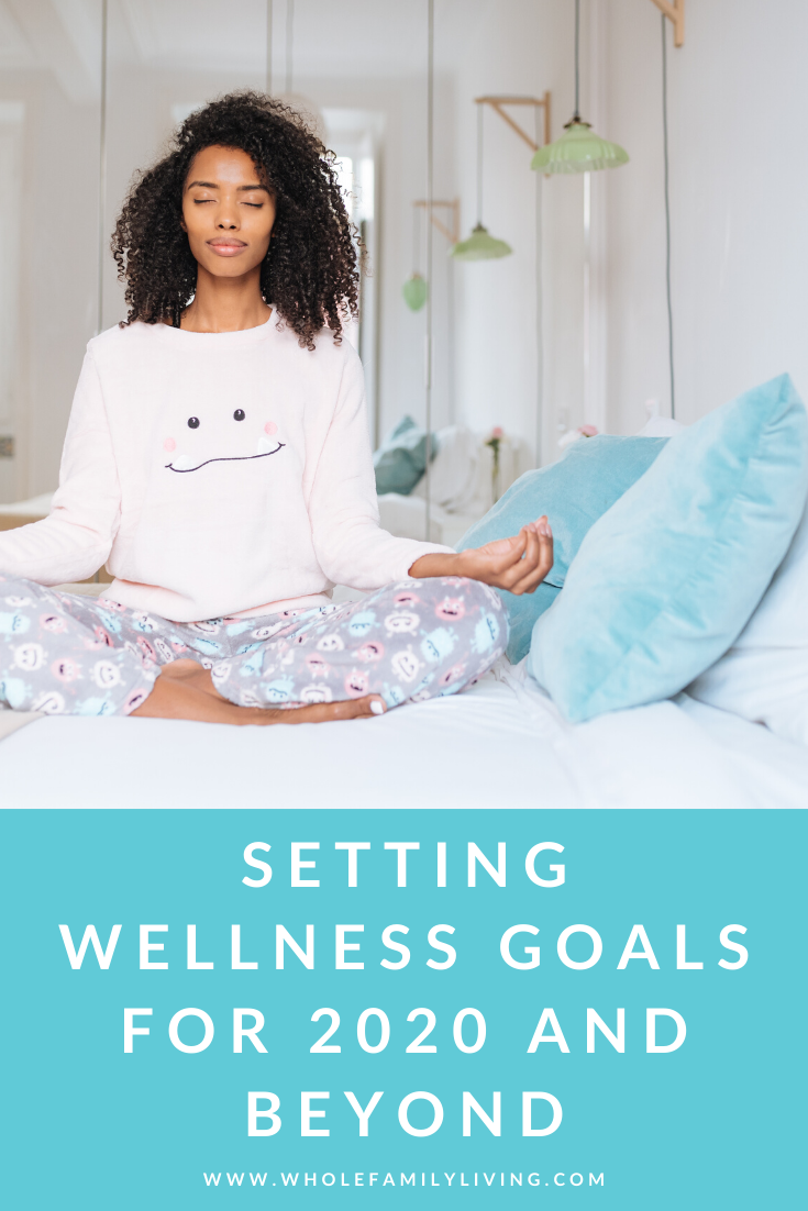 Setting Wellness Goals for 2020 and Beyond - Whole Family Living