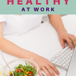 Woman having a healthy lunch while working at her desk. Apps to Help You Stay Healthy at Work - Whole Family Living