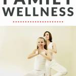 Mother and daughter in a yoga pose. Complete Guide to Family Wellness - Whole Family Living
