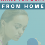 Woman exercising with a hand weight. Stay Healthy While Working From Home - Whole Family Living