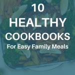 10 Healthy Cookbooks for Easy Family Meals- Whole Family Living